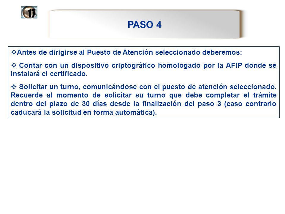 PASO 4 17 Antes de dirigirse al Puesto de Atención seleccionado deberemos: Contar con un dispositivo criptográfico homologado por la AFIP donde se ins