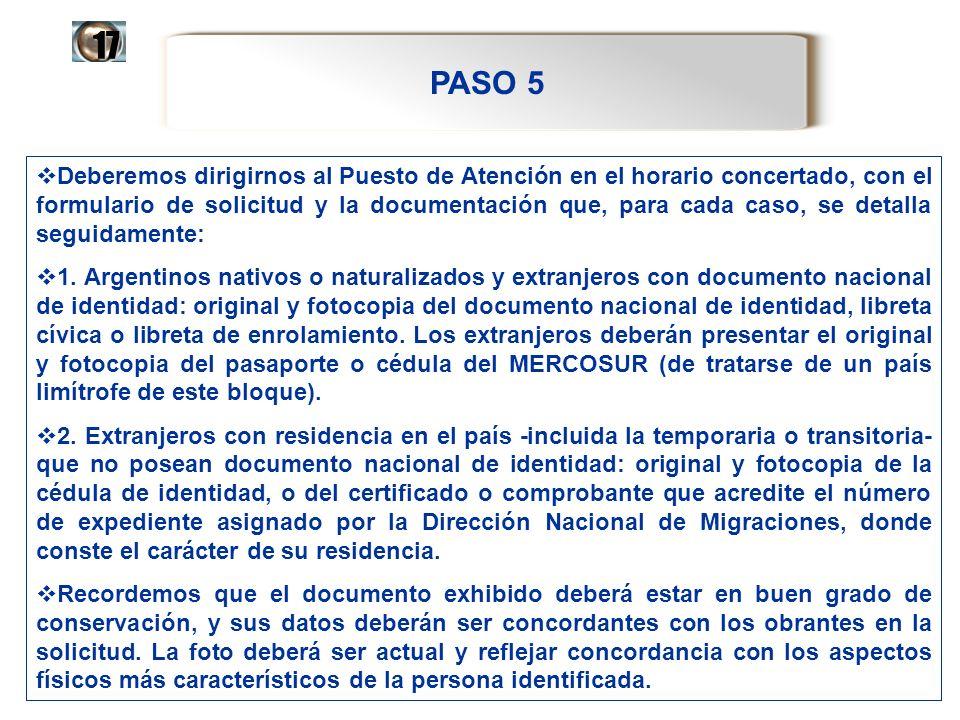 PASO 5 17 Deberemos dirigirnos al Puesto de Atención en el horario concertado, con el formulario de solicitud y la documentación que, para cada caso,