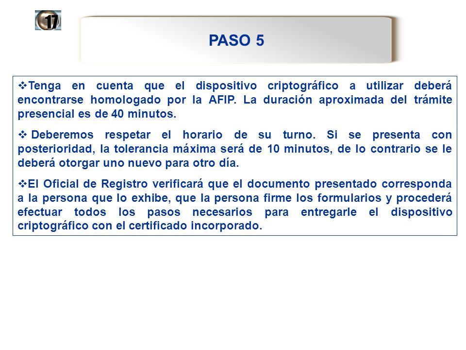 PASO 5 17 Tenga en cuenta que el dispositivo criptográfico a utilizar deberá encontrarse homologado por la AFIP. La duración aproximada del trámite pr
