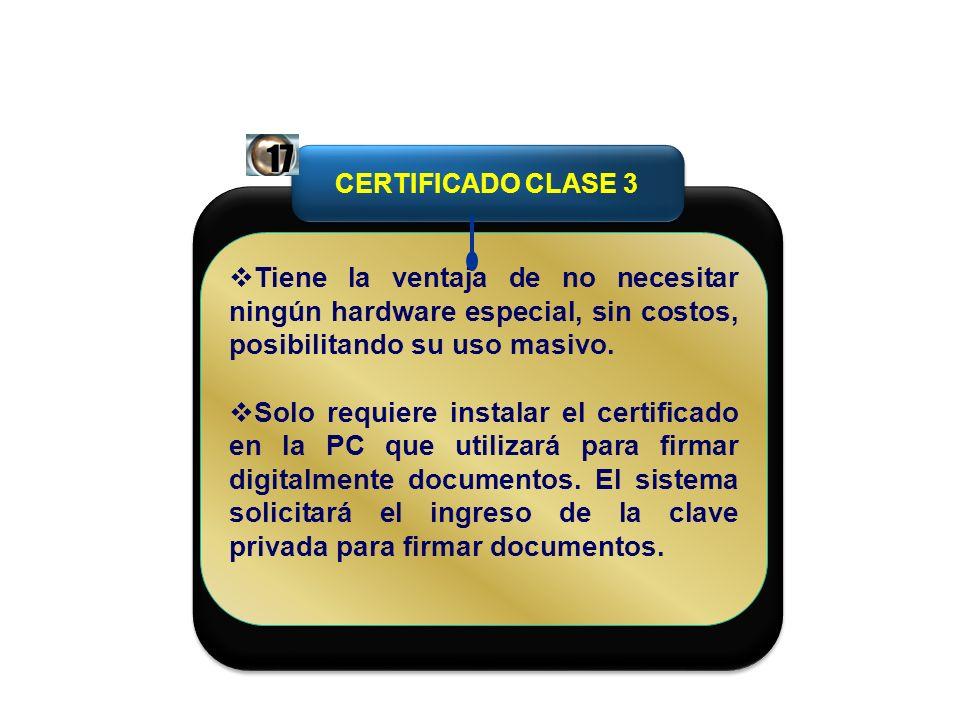 CERTIFICADO CLASE 3 Tiene la ventaja de no necesitar ningún hardware especial, sin costos, posibilitando su uso masivo. Solo requiere instalar el cert