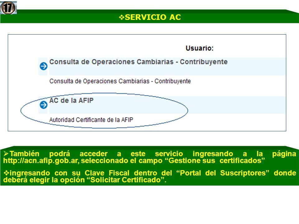 SERVICIO AC17 También podrá acceder a este servicio ingresando a la página http://acn.afip.gob.ar, seleccionado el campo Gestione sus certificados ing