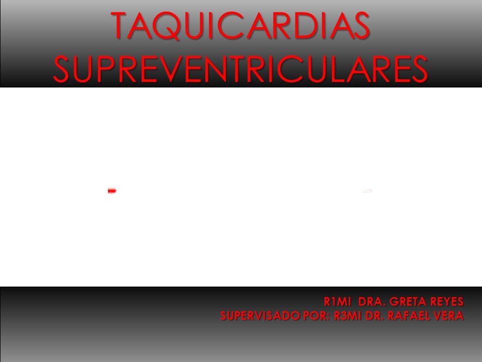R1MI DRA. GRETA REYES SUPERVISADO POR: R3MI DR. RAFAEL VERA TAQUICARDIAS SUPREVENTRICULARES