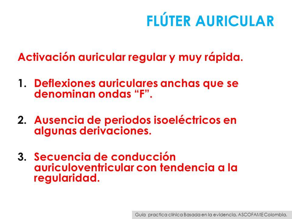 Activación auricular regular y muy rápida. 1.Deflexiones auriculares anchas que se denominan ondas F. 2.Ausencia de periodos isoeléctricos en algunas