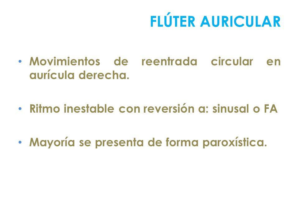 Movimientos de reentrada circular en aurícula derecha. Ritmo inestable con reversión a: sinusal o FA Mayoría se presenta de forma paroxística. FLÚTER