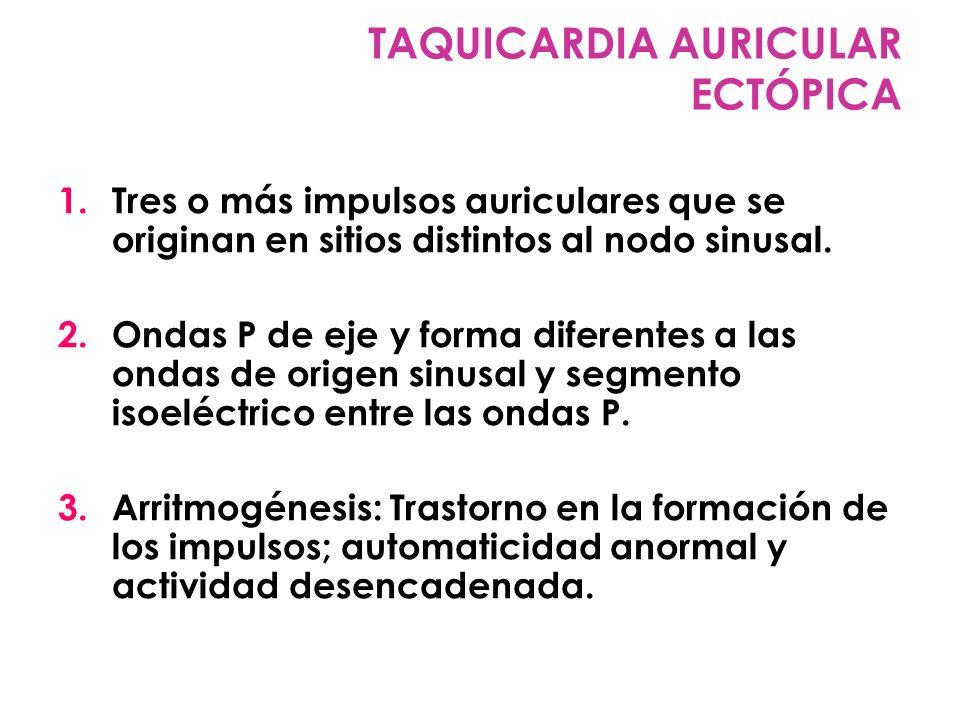 1.Tres o más impulsos auriculares que se originan en sitios distintos al nodo sinusal. 2.Ondas P de eje y forma diferentes a las ondas de origen sinus