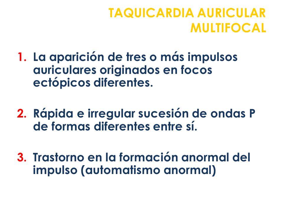 1.La aparición de tres o más impulsos auriculares originados en focos ectópicos diferentes. 2.Rápida e irregular sucesión de ondas P de formas diferen