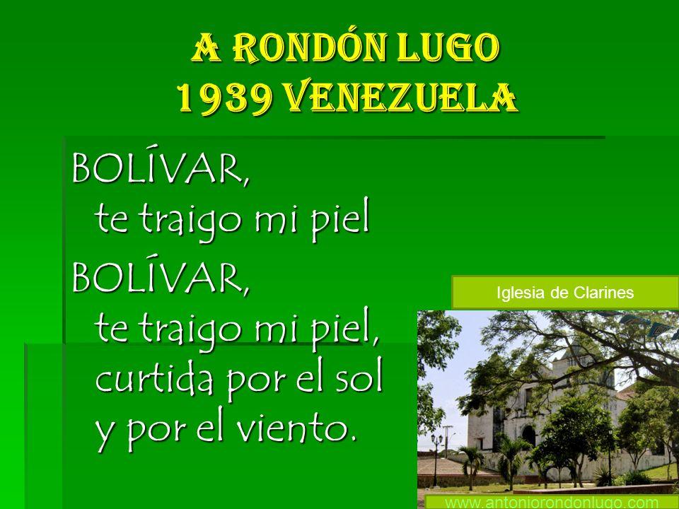 A Rondón Lugo 1939 Venezuela BOLÍVAR, te traigo mi piel BOLÍVAR, te traigo mi piel, curtida por el sol y por el viento.