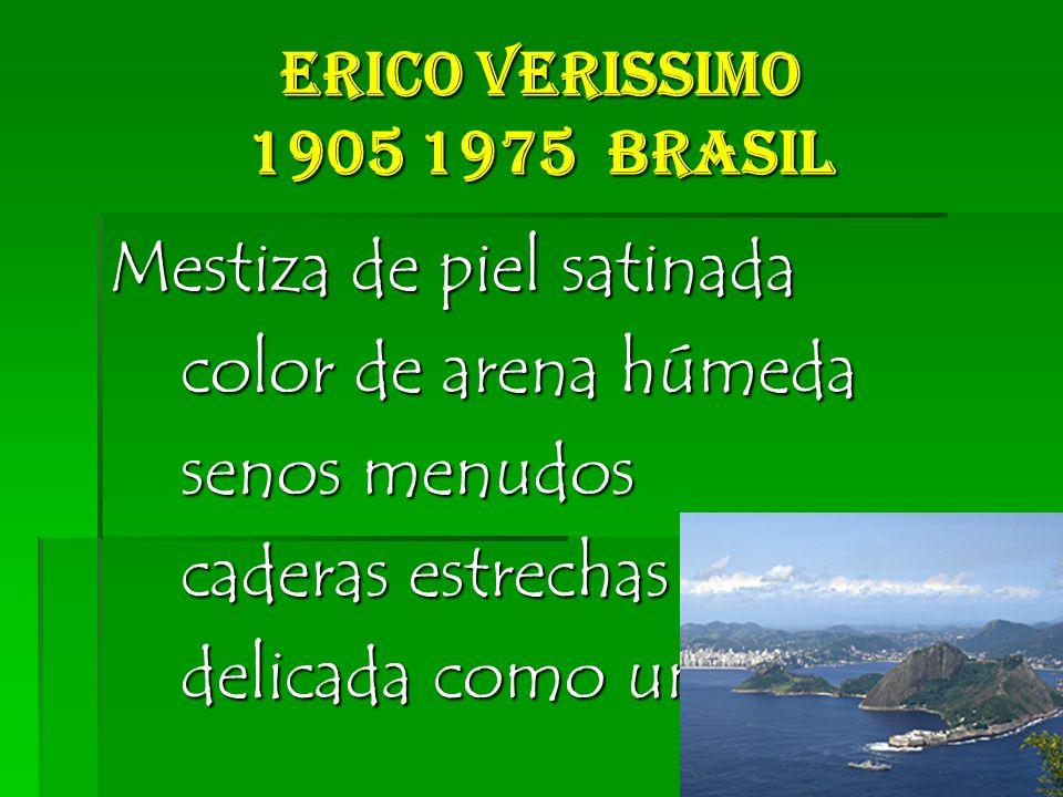Erico Verissimo 1905 1975 Brasil Mestiza de piel satinada color de arena húmeda color de arena húmeda senos menudos senos menudos caderas estrechas caderas estrechas delicada como una flor delicada como una flor