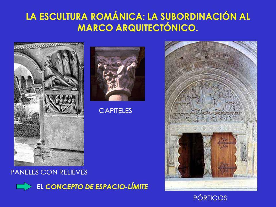LA ESCULTURA ROMÁNICA: LA SUBORDINACIÓN AL MARCO ARQUITECTÓNICO. EL CONCEPTO DE ESPACIO-LÍMITE CAPITELES PÓRTICOS PANELES CON RELIEVES