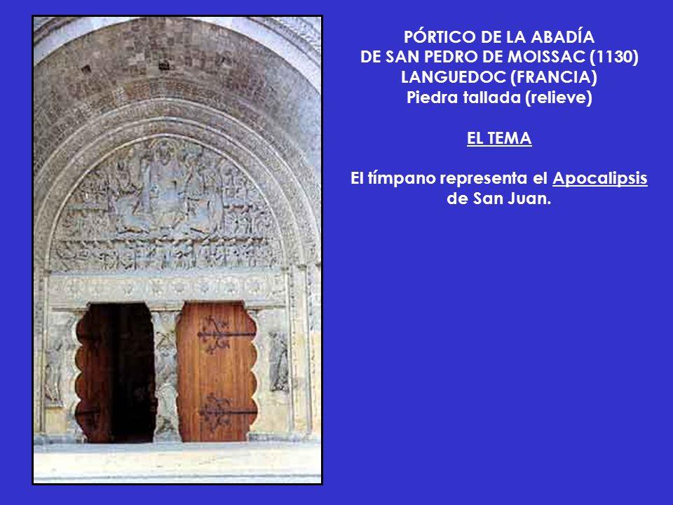 PÓRTICO DE LA ABADÍA DE SAN PEDRO DE MOISSAC (1130) LANGUEDOC (FRANCIA) Piedra tallada (relieve) EL TEMA El tímpano representa el Apocalipsis de San J