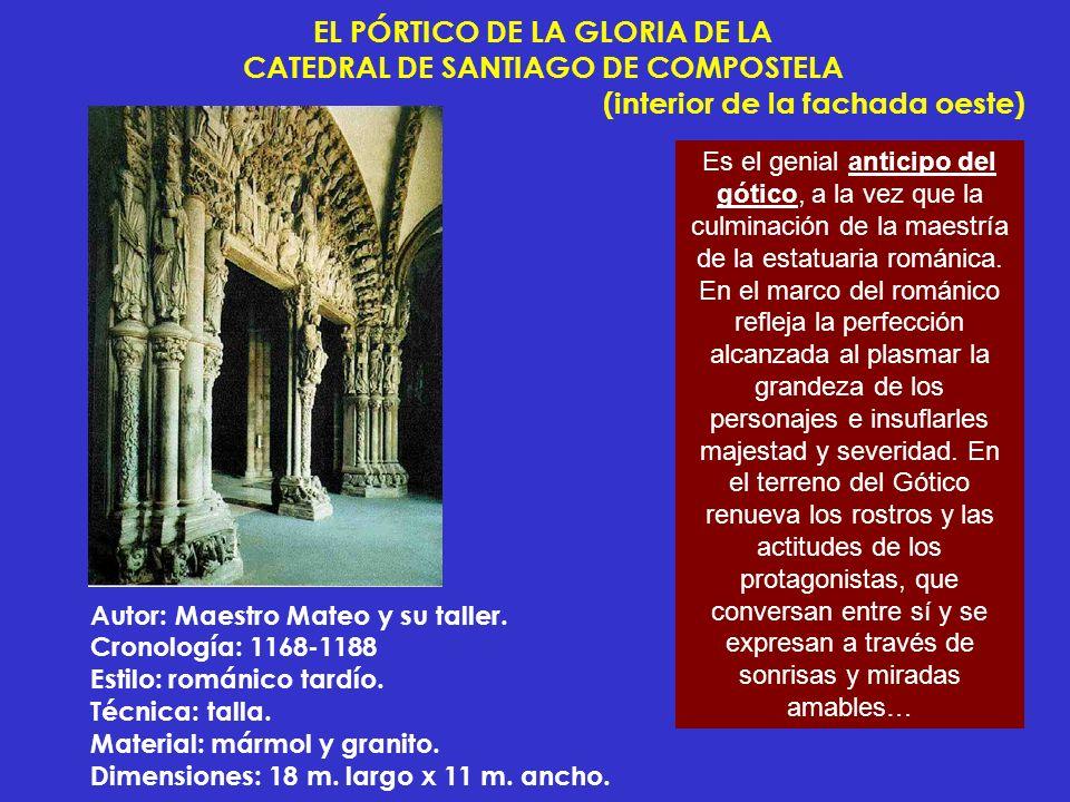 EL PÓRTICO DE LA GLORIA DE LA CATEDRAL DE SANTIAGO DE COMPOSTELA (interior de la fachada oeste) Es el genial anticipo del gótico, a la vez que la culm