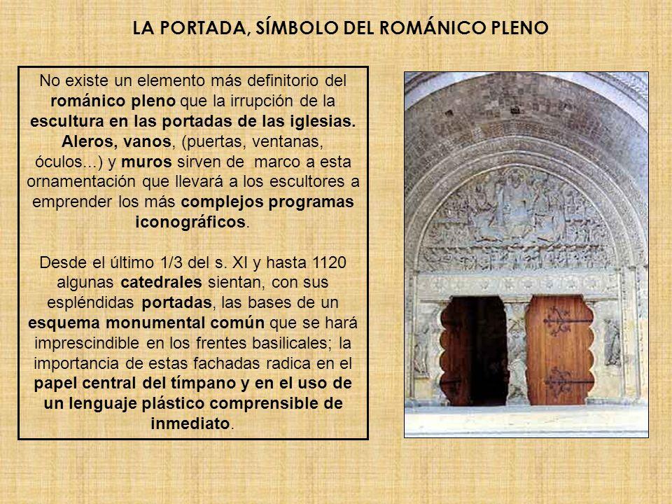 LA PORTADA, SÍMBOLO DEL ROMÁNICO PLENO No existe un elemento más definitorio del románico pleno que la irrupción de la escultura en las portadas de la