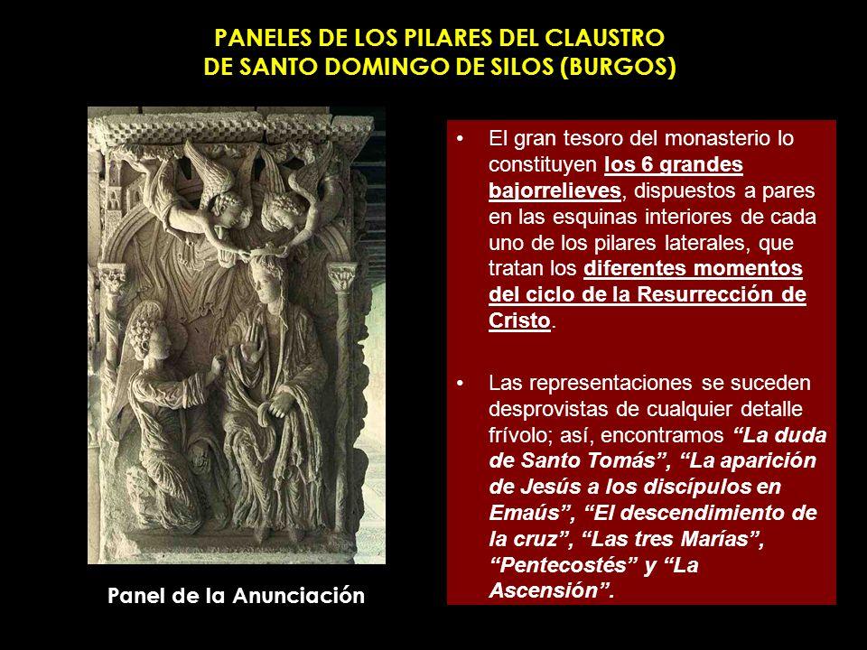 PANELES DE LOS PILARES DEL CLAUSTRO DE SANTO DOMINGO DE SILOS (BURGOS) El gran tesoro del monasterio lo constituyen los 6 grandes bajorrelieves, dispu