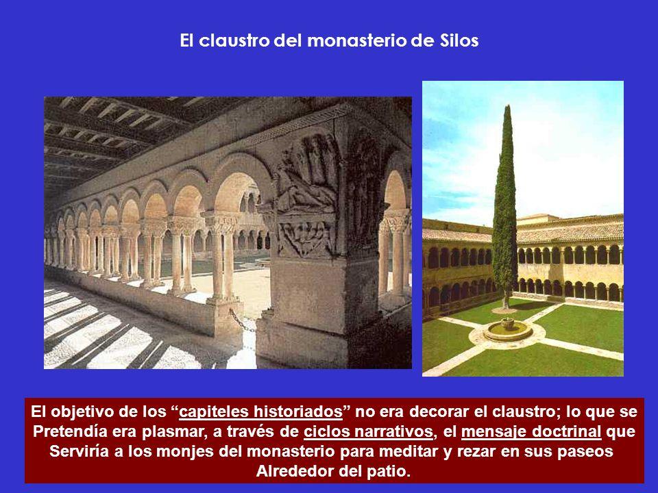 El claustro del monasterio de Silos El objetivo de los capiteles historiados no era decorar el claustro; lo que se Pretendía era plasmar, a través de
