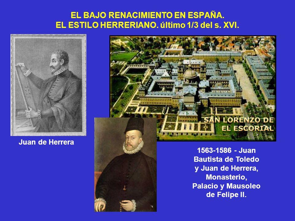 EL BAJO RENACIMIENTO EN ESPAÑA. EL ESTILO HERRERIANO. último 1/3 del s. XVI. 1563-1586 - Juan Bautista de Toledo y Juan de Herrera, Monasterio, Palaci