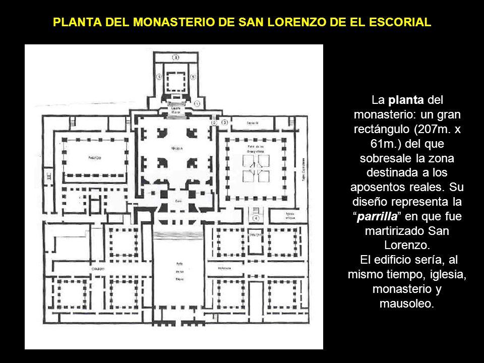 PLANTA DEL MONASTERIO DE SAN LORENZO DE EL ESCORIAL La planta del monasterio: un gran rectángulo (207m. x 61m.) del que sobresale la zona destinada a