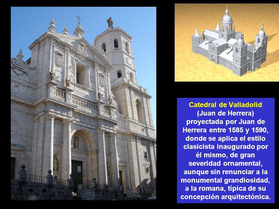 Catedral de Valladolid (Juan de Herrera) proyectada por Juan de Herrera entre 1585 y 1590, donde se aplica el estilo clasicista inaugurado por él mism