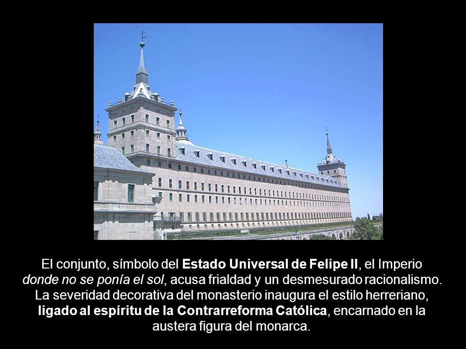 El conjunto, símbolo del Estado Universal de Felipe II, el Imperio donde no se ponía el sol, acusa frialdad y un desmesurado racionalismo. La severida