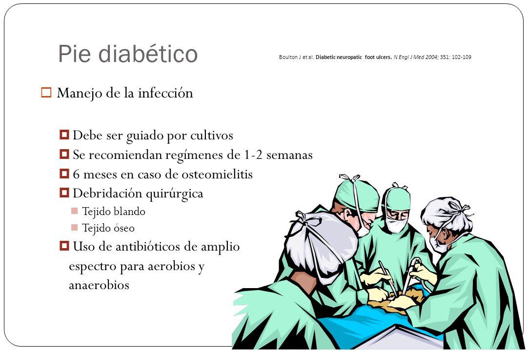 Pie diabético Manejo de la infección Debe ser guiado por cultivos Se recomiendan regímenes de 1-2 semanas 6 meses en caso de osteomielitis Debridación