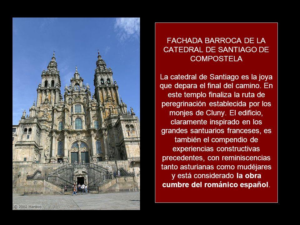 FACHADA BARROCA DE LA CATEDRAL DE SANTIAGO DE COMPOSTELA La catedral de Santiago es la joya que depara el final del camino. En este templo finaliza la