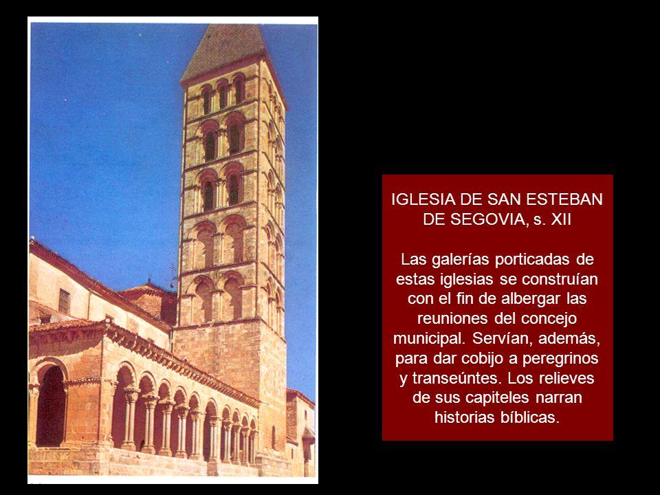 IGLESIA DE SAN ESTEBAN DE SEGOVIA, s. XII Las galerías porticadas de estas iglesias se construían con el fin de albergar las reuniones del concejo mun