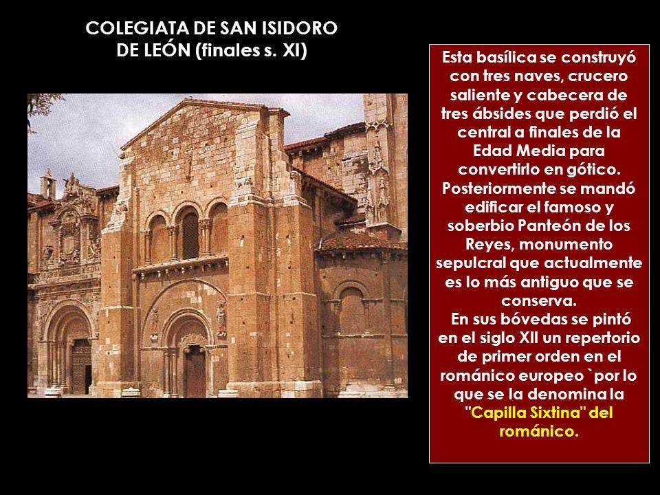COLEGIATA DE SAN ISIDORO DE LEÓN (finales s. XI) Esta basílica se construyó con tres naves, crucero saliente y cabecera de tres ábsides que perdió el