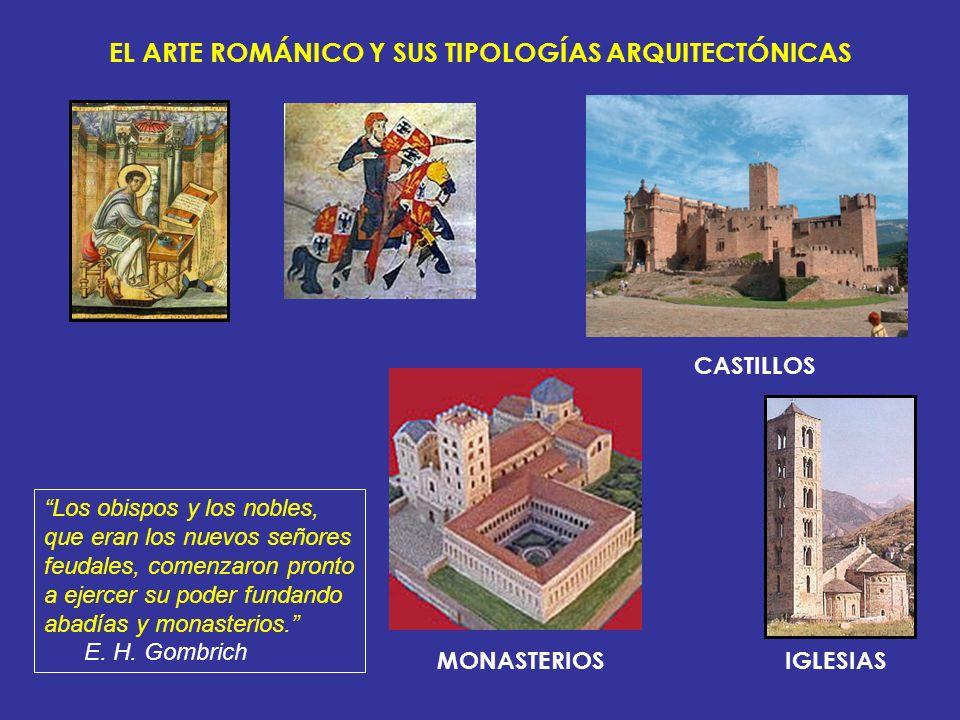 CASTILLOS MONASTERIOSIGLESIAS EL ARTE ROMÁNICO Y SUS TIPOLOGÍAS ARQUITECTÓNICAS Los obispos y los nobles, que eran los nuevos señores feudales, comenz