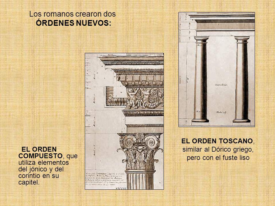 Los romanos crearon dos ÓRDENES NUEVOS: EL ORDEN COMPUESTO, que utiliza elementos del jónico y del corintio en su capitel. EL ORDEN TOSCANO, similar a