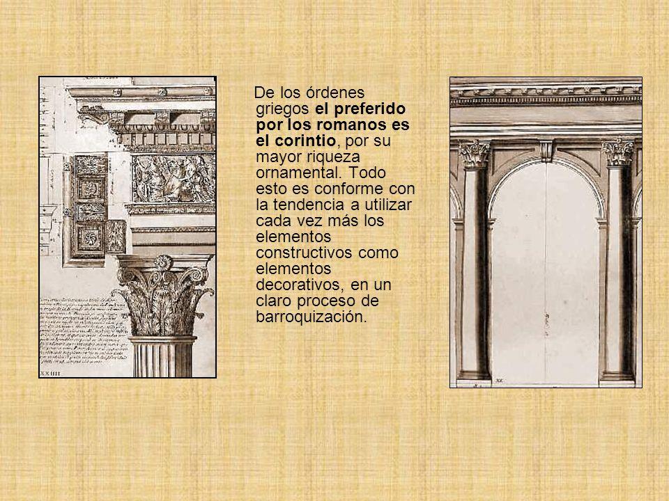 De los órdenes griegos el preferido por los romanos es el corintio, por su mayor riqueza ornamental. Todo esto es conforme con la tendencia a utilizar
