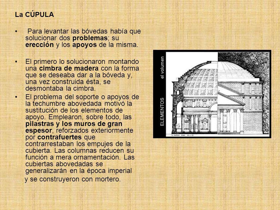 La CÚPULA Para levantar las bóvedas había que solucionar dos problemas; su erección y los apoyos de la misma. El primero lo solucionaron montando una