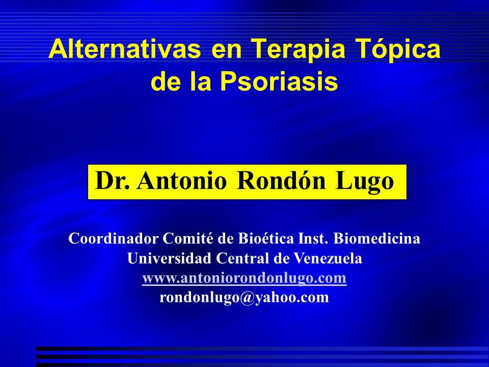 Alternativas en Terapia Tópica de la Psoriasis Dr. Antonio Rondón Lugo Coordinador Comité de Bioética Inst. Biomedicina Universidad Central de Venezue