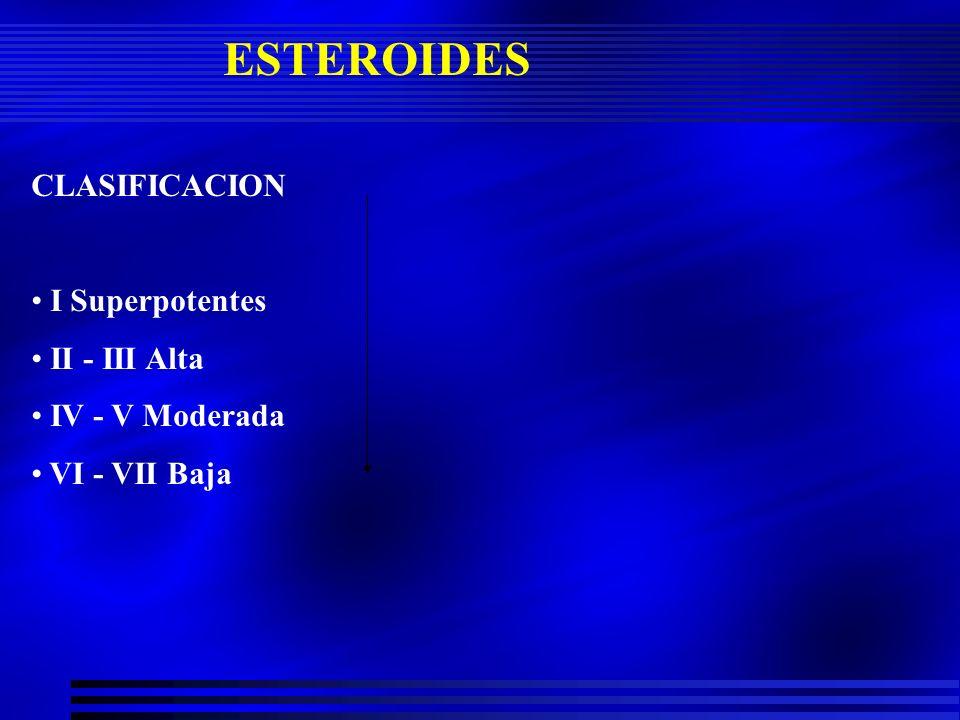 ESTEROIDES CLASIFICACION I Superpotentes II - III Alta IV - V Moderada VI - VII Baja
