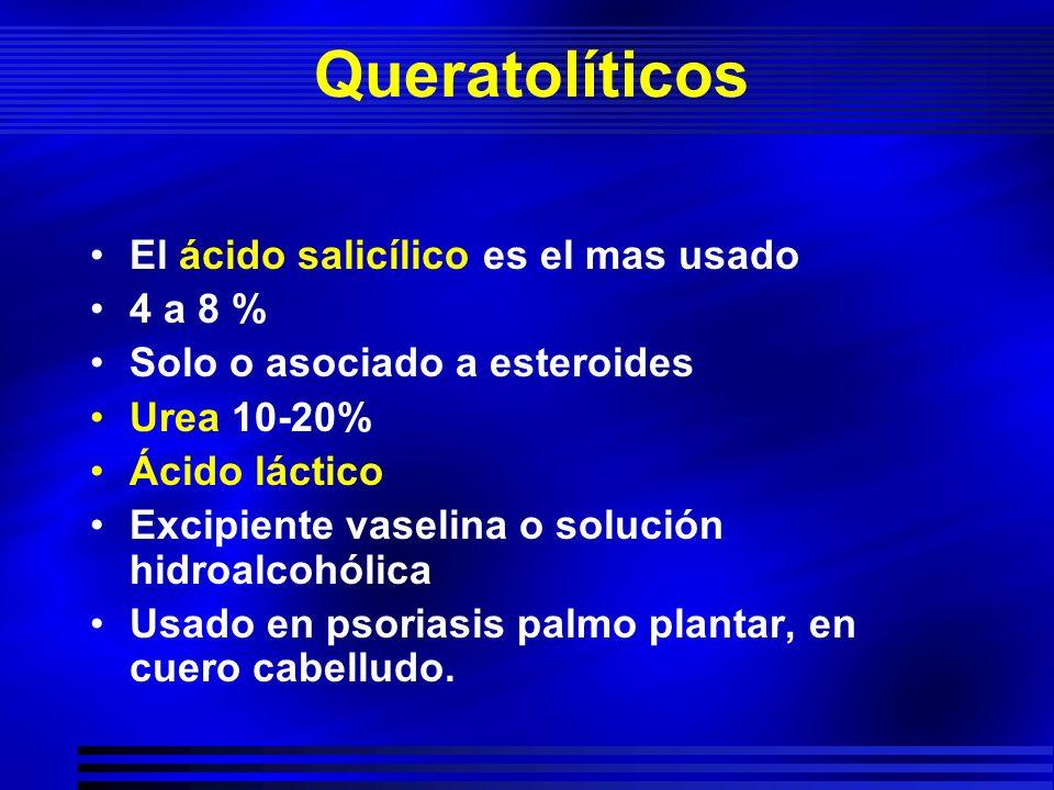 Queratolíticos El ácido salicílico es el mas usado 4 a 8 % Solo o asociado a esteroides Urea 10-20% Ácido láctico Excipiente vaselina o solución hidro