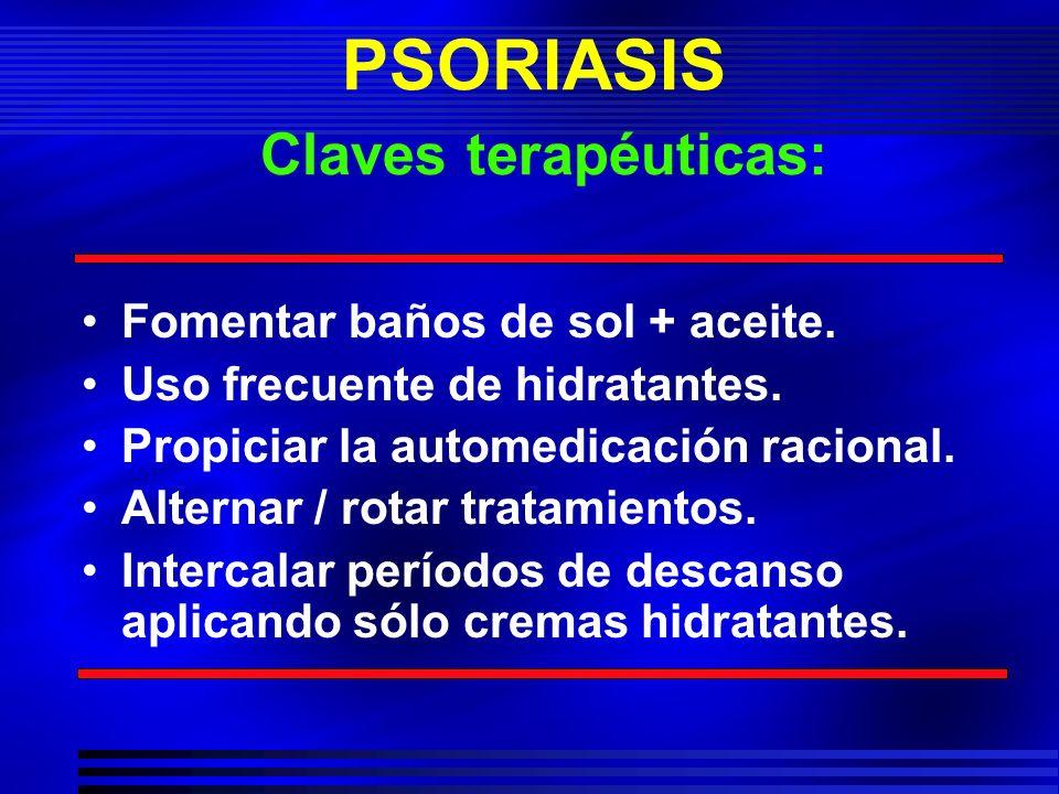 PSORIASIS Claves terapéuticas: Fomentar baños de sol + aceite. Uso frecuente de hidratantes. Propiciar la automedicación racional. Alternar / rotar tr