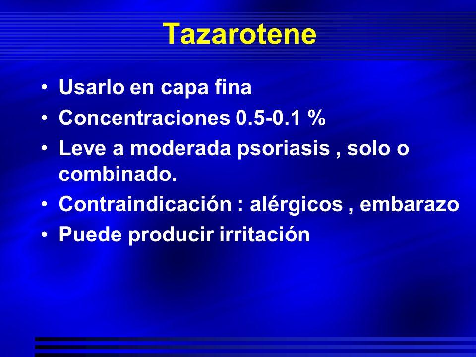 Tazarotene Usarlo en capa fina Concentraciones 0.5-0.1 % Leve a moderada psoriasis, solo o combinado. Contraindicación : alérgicos, embarazo Puede pro