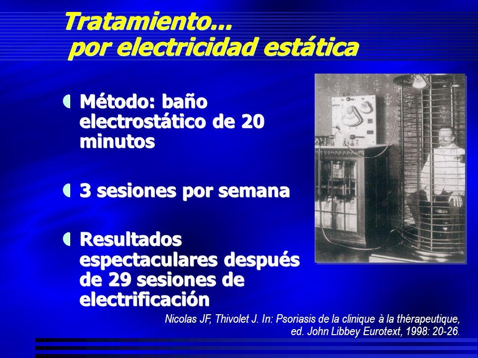 Tratamiento... por electricidad estática Método: baño electrostático de 20 minutos 3 sesiones por semana Resultados espectaculares después de 29 sesio