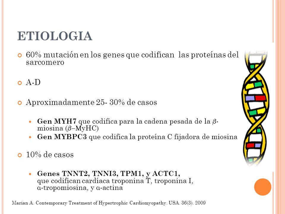 ETIOLOGIA 60% mutación en los genes que codifican las proteínas del sarcomero A-D Aproximadamente 25- 30% de casos Gen MYH7 que codifica para la caden