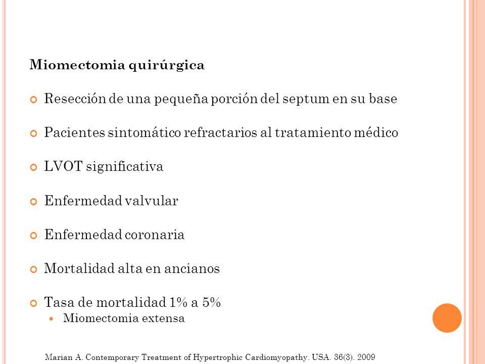 Miomectomia quirúrgica Resección de una pequeña porción del septum en su base Pacientes sintomático refractarios al tratamiento médico LVOT significat