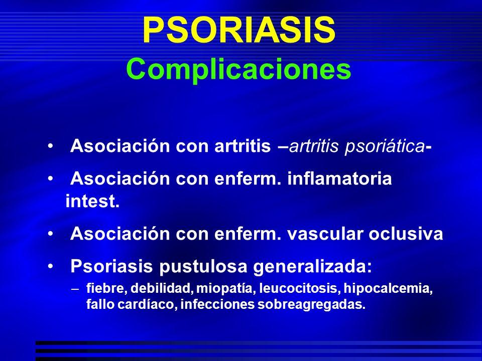 PSORIASIS Complicaciones Asociación con artritis –artritis psoriática- Asociación con enferm. inflamatoria intest. Asociación con enferm. vascular ocl