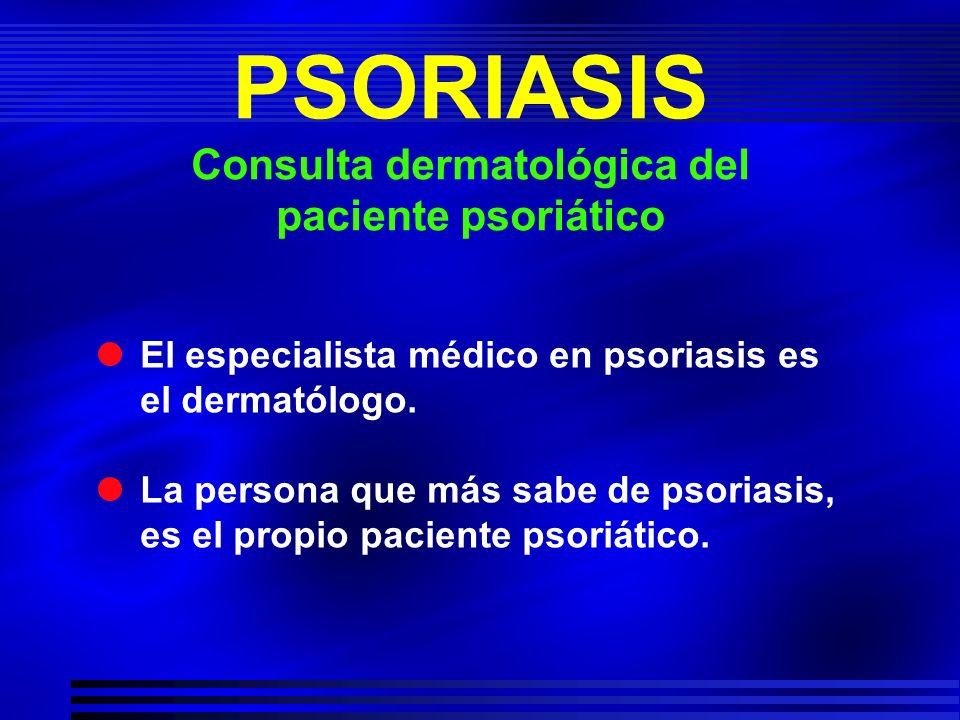 PSORIASIS Consulta dermatológica del paciente psoriático El especialista médico en psoriasis es el dermatólogo. La persona que más sabe de psoriasis,
