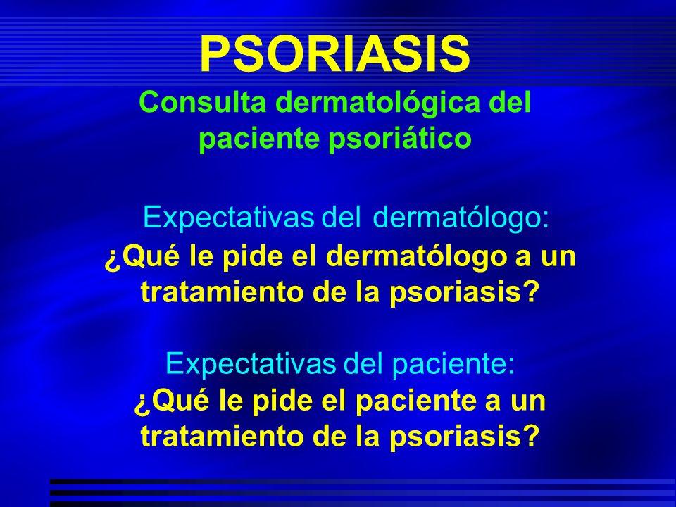 Expectativas del dermatólogo: ¿Qué le pide el dermatólogo a un tratamiento de la psoriasis? Expectativas del paciente: ¿Qué le pide el paciente a un t
