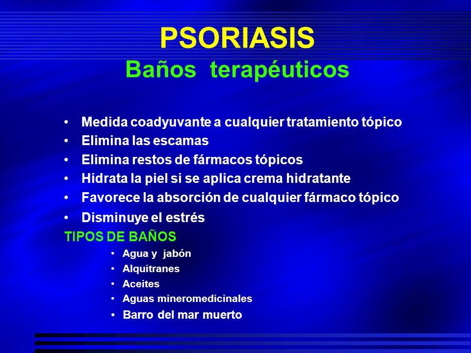 PSORIASIS Baños terapéuticos Medida coadyuvante a cualquier tratamiento tópico Elimina las escamas Elimina restos de fármacos tópicos Hidrata la piel