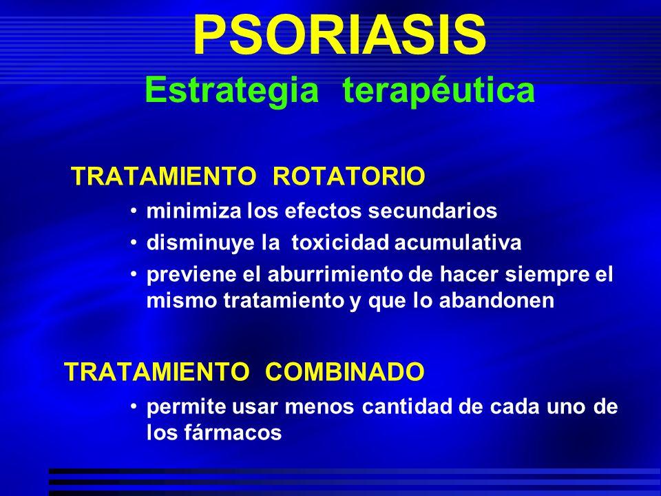 PSORIASIS Estrategia terapéutica TRATAMIENTO ROTATORIO minimiza los efectos secundarios disminuye la toxicidad acumulativa previene el aburrimiento de