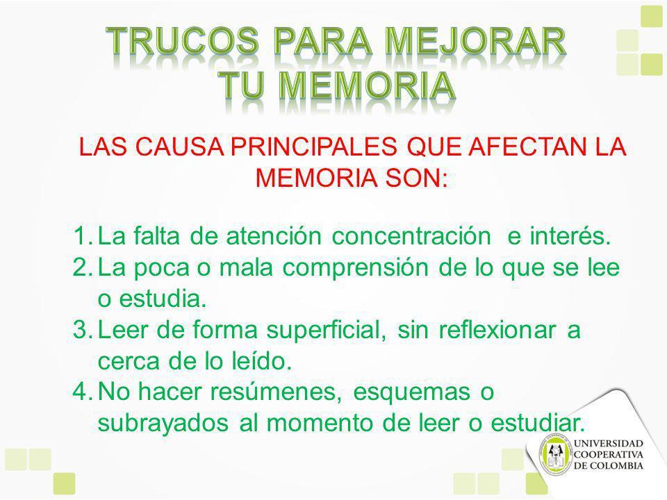 LAS CAUSA PRINCIPALES QUE AFECTAN LA MEMORIA SON: 1.La falta de atención concentración e interés.