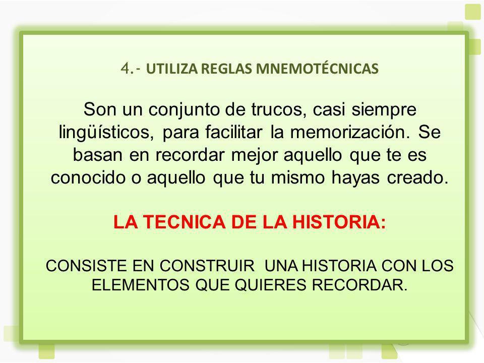 4.- UTILIZA REGLAS MNEMOTÉCNICAS Son un conjunto de trucos, casi siempre lingüísticos, para facilitar la memorización.