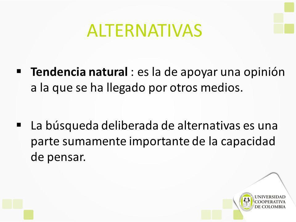 ALTERNATIVAS Tendencia natural : es la de apoyar una opinión a la que se ha llegado por otros medios.