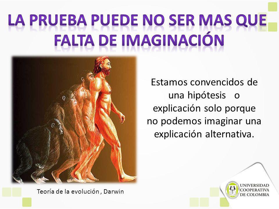 Estamos convencidos de una hipótesis o explicación solo porque no podemos imaginar una explicación alternativa.