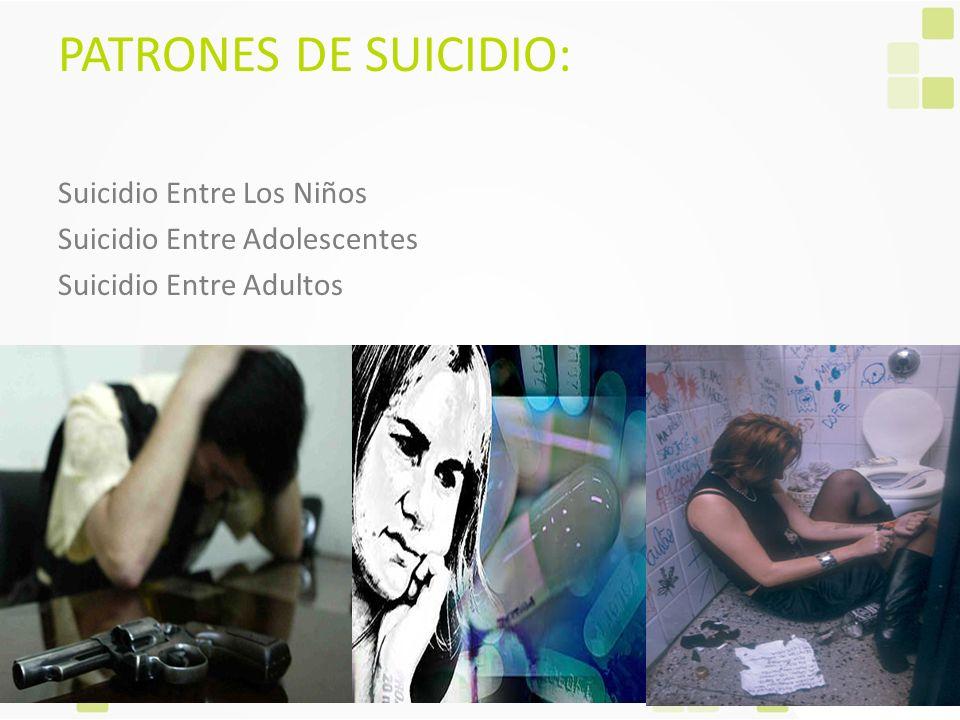 PATRONES DE SUICIDIO: Suicidio Entre Los Niños Suicidio Entre Adolescentes Suicidio Entre Adultos
