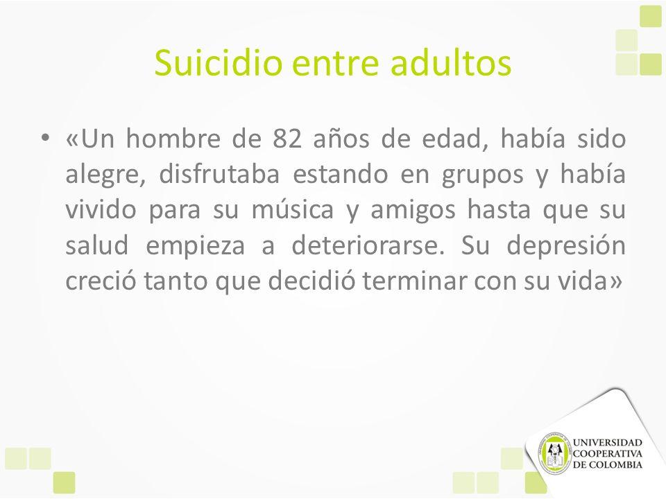 Suicidio entre adultos «Un hombre de 82 años de edad, había sido alegre, disfrutaba estando en grupos y había vivido para su música y amigos hasta que
