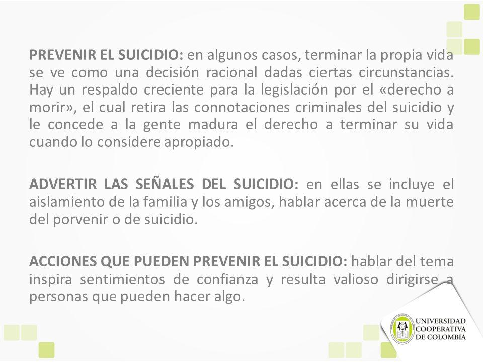 PREVENIR EL SUICIDIO: en algunos casos, terminar la propia vida se ve como una decisión racional dadas ciertas circunstancias. Hay un respaldo crecien